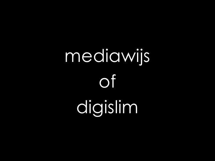 mediawijs<br />of<br />digislim<br />