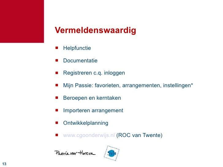 Vermeldenswaardig <ul><li>Helpfunctie </li></ul><ul><li>Documentatie </li></ul><ul><li>Registreren c.q. inloggen </li></ul...