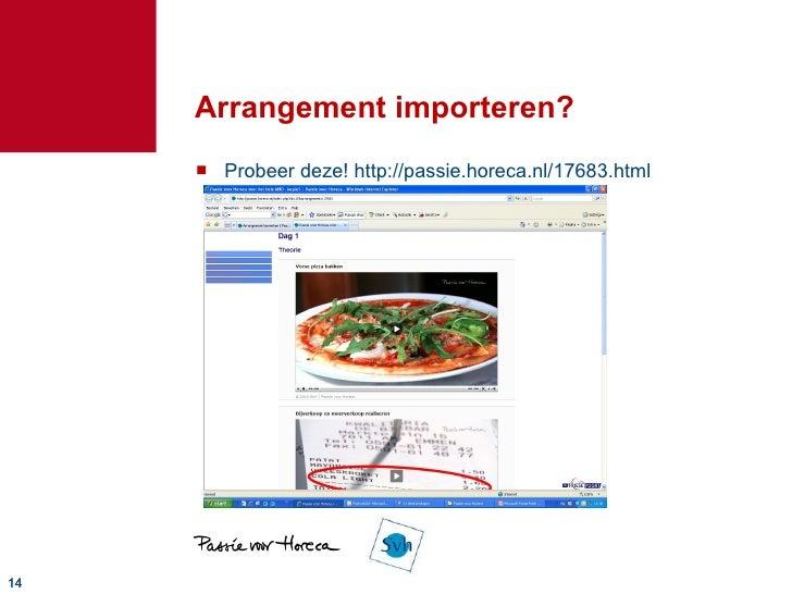 Arrangement importeren? <ul><li>Probeer deze! http://passie.horeca.nl/17683.html </li></ul>