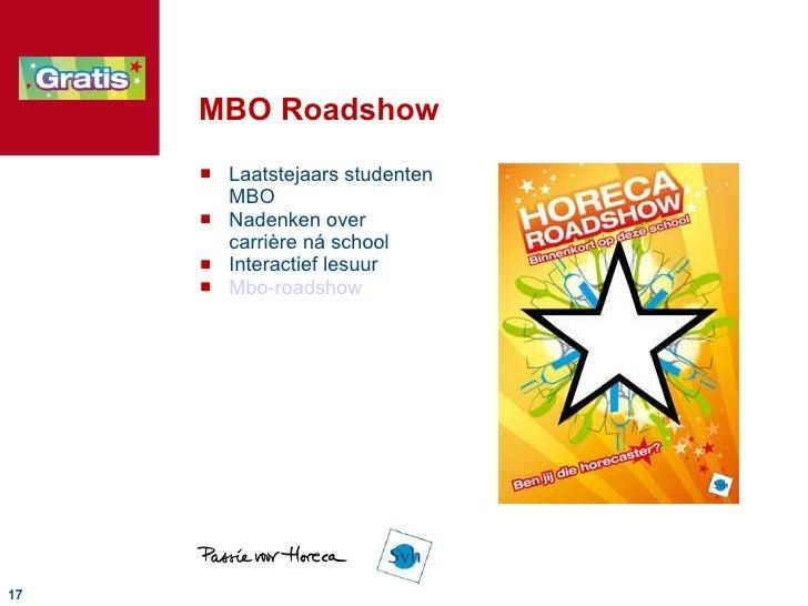 MBO Roadshow <ul><li>Laatstejaars studenten MBO </li></ul><ul><li>Nadenken over  carrière ná school </li></ul><ul><li>Inte...
