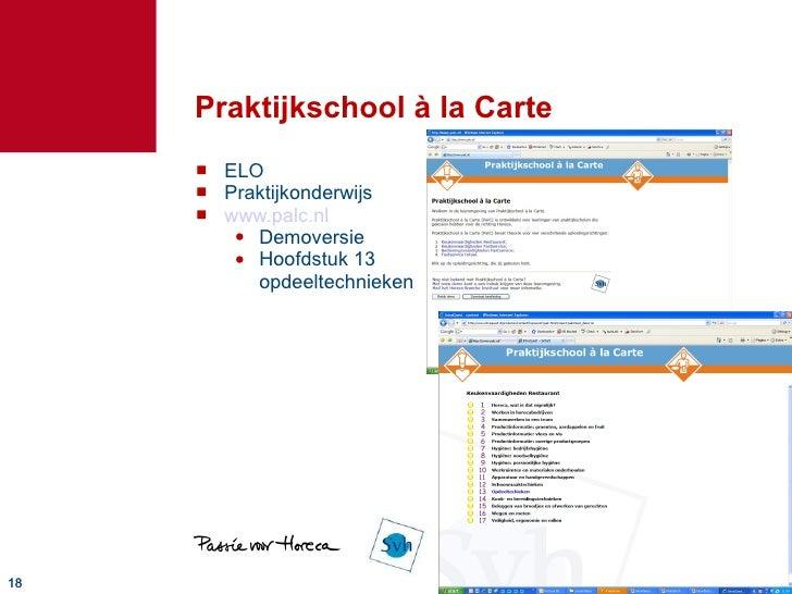 Praktijkschool à la Carte <ul><li>ELO </li></ul><ul><li>Praktijkonderwijs </li></ul><ul><li>www.palc.nl </li></ul><ul><ul>...