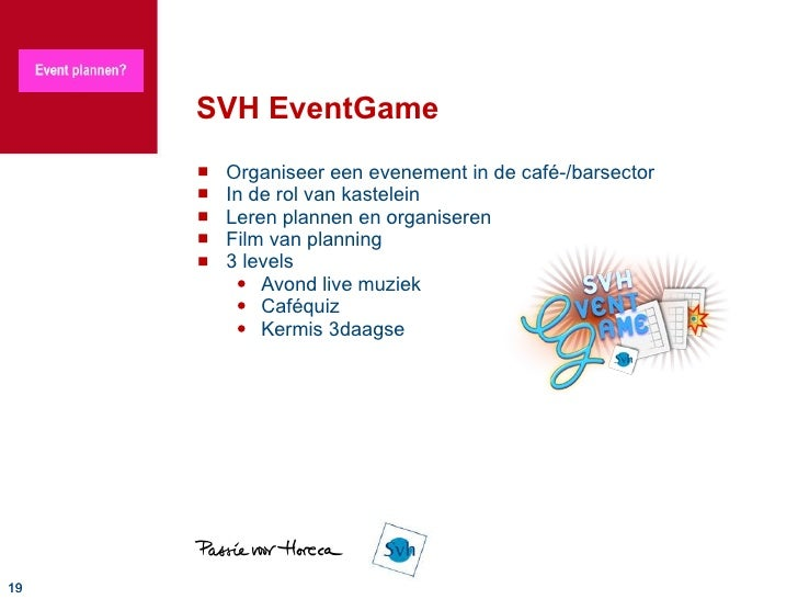 SVH EventGame <ul><li>Organiseer een evenement in de café-/barsector </li></ul><ul><li>In de rol van kastelein </li></ul><...