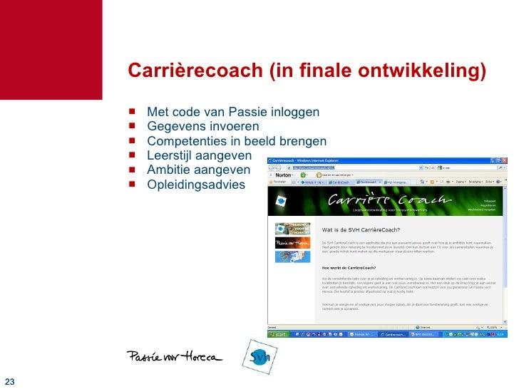 Carrièrecoach (in finale ontwikkeling) <ul><li>Met code van Passie inloggen </li></ul><ul><li>Gegevens invoeren </li></ul>...