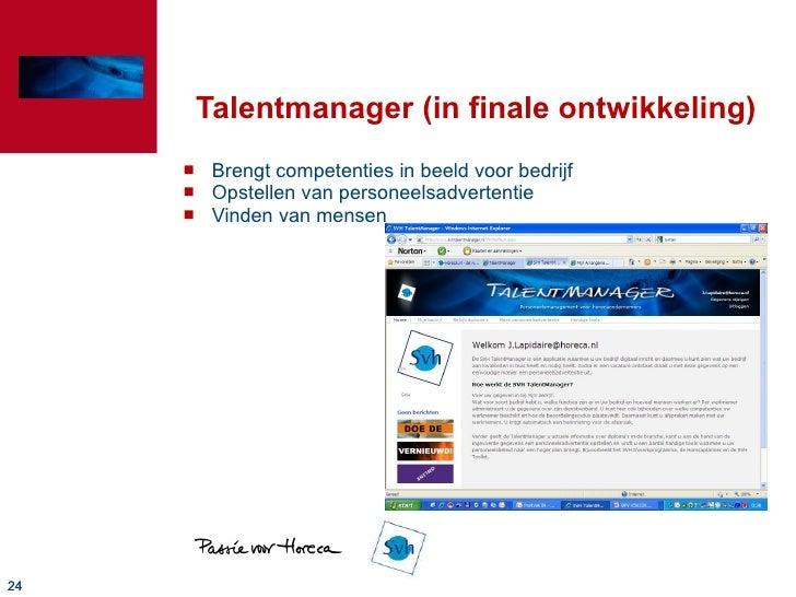 Talentmanager (in finale ontwikkeling) <ul><li>Brengt competenties in beeld voor bedrijf </li></ul><ul><li>Opstellen van p...