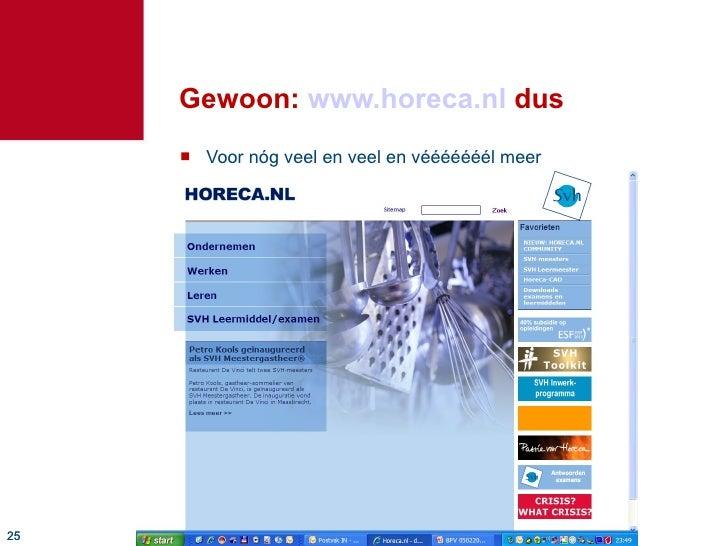 Gewoon:  www.horeca.nl  dus <ul><li>Voor nóg veel en veel en vééééééél meer </li></ul>