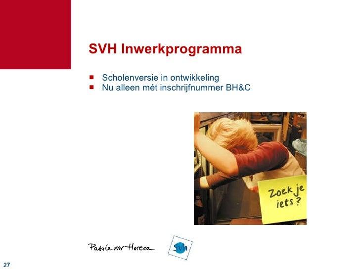 SVH Inwerkprogramma <ul><li>Scholenversie in ontwikkeling </li></ul><ul><li>Nu alleen mét inschrijfnummer BH&C </li></ul>
