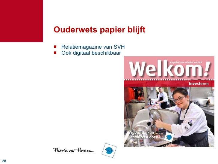 Ouderwets papier blijft <ul><li>Relatiemagazine van SVH </li></ul><ul><li>Ook digitaal beschikbaar </li></ul>