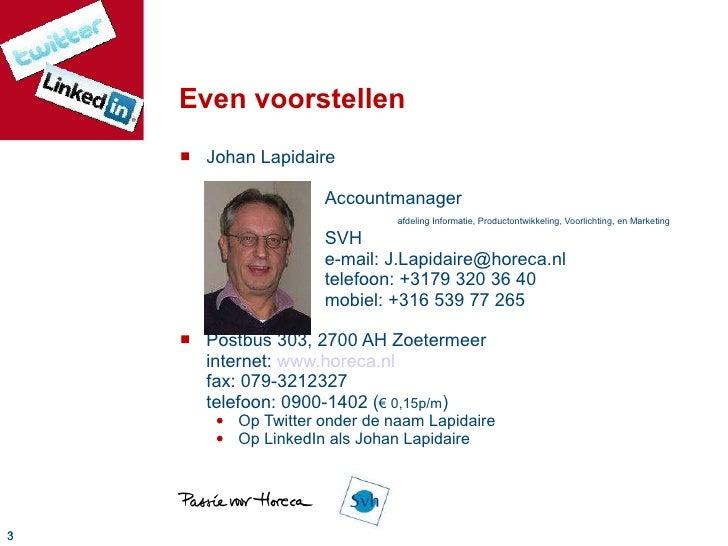 Even voorstellen <ul><li>Johan Lapidaire Accountmanager afdeling Informatie, Productontwikkeling, Voorlichting, en Marketi...