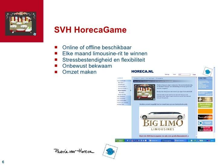 SVH HorecaGame <ul><li>Online of offline beschikbaar </li></ul><ul><li>Elke maand limousine-rit te winnen </li></ul><ul><l...
