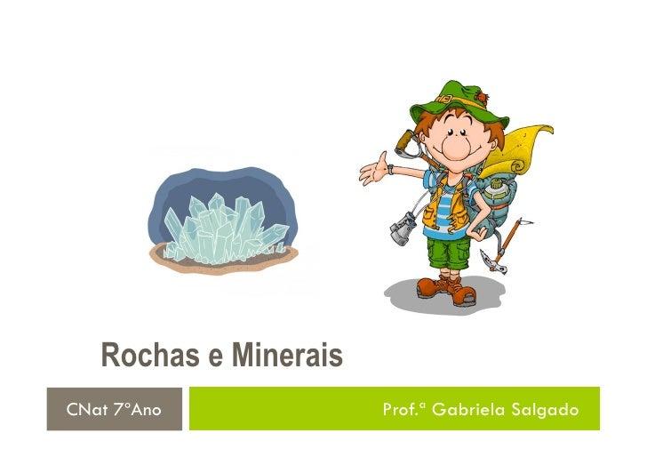 Rochas e MineraisCNat 7ºAno             Prof.ª Gabriela Salgado