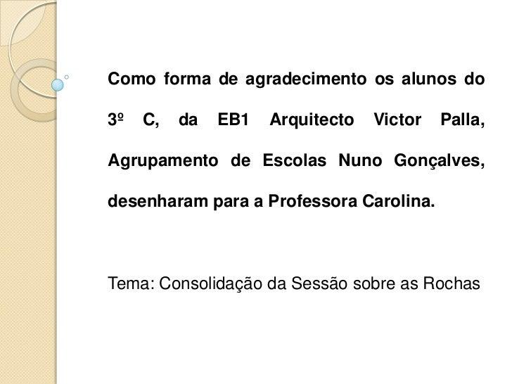 Como forma de agradecimento os alunos do3º   C,   da   EB1   Arquitecto   Victor   Palla,Agrupamento de Escolas Nuno Gonça...
