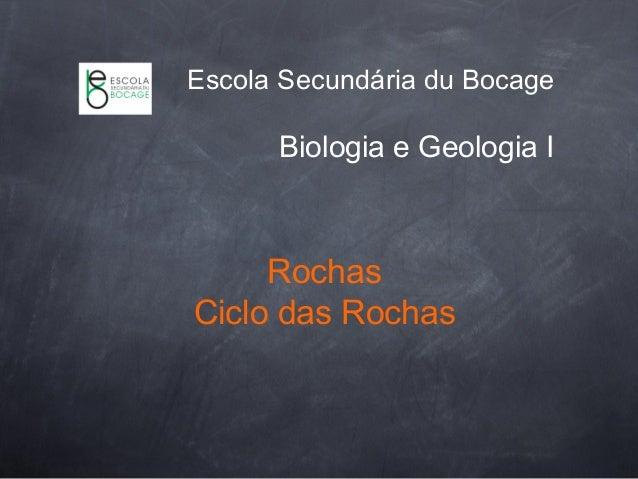 Escola Secundária du Bocage  Biologia e Geologia I  Rochas  Ciclo das Rochas
