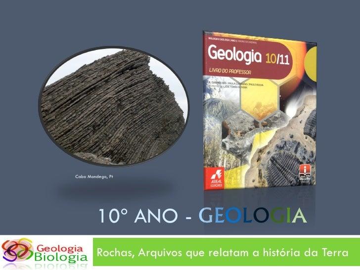 Cabo Mondego, Pt              10º ANO - GEOLOGIA          Rochas, Arquivos que relatam a história da Terra