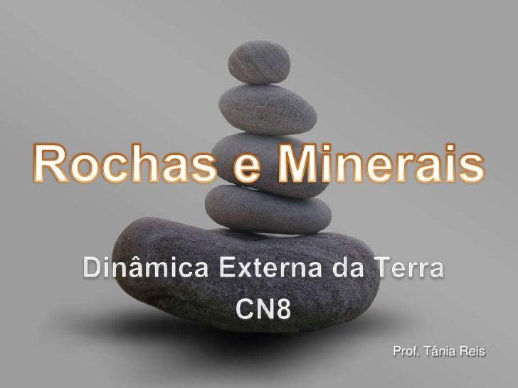 Rochas e Minerais<br />Dinâmica Externa da Terra<br />CN8<br />Prof. Tânia Reis<br />