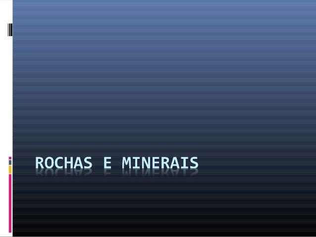 Classificação das rochas  Rochas  Magmáticas  Sedimentares  Quanto à origem podem ser Metamórficas