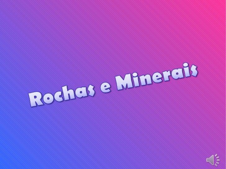 Qual é a diferença entre rochas e              minerais?Rochas : São agregados naturais ou combinações de um ou mais miner...