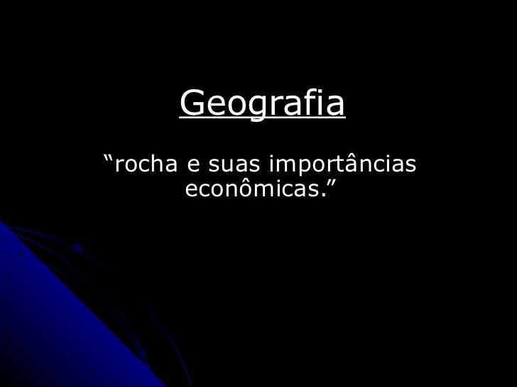 """Geografia """" rocha e suas importâncias econômicas."""""""