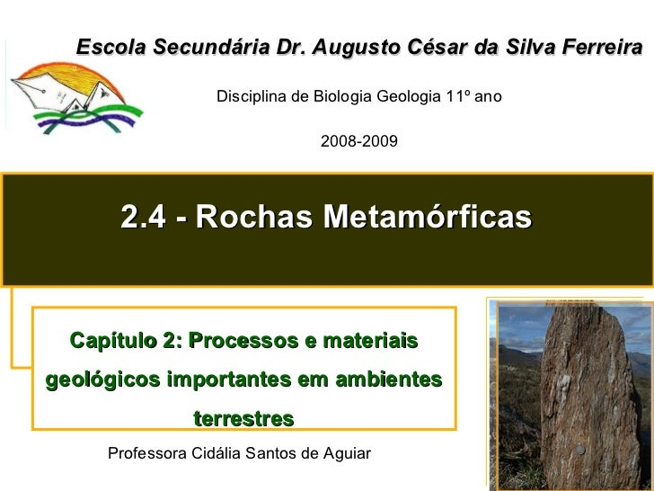 Escola Secundária Dr. Augusto César da Silva Ferreira Disciplina de Biologia Geologia 11º ano 2008-2009 2.4 - Rochas Metam...