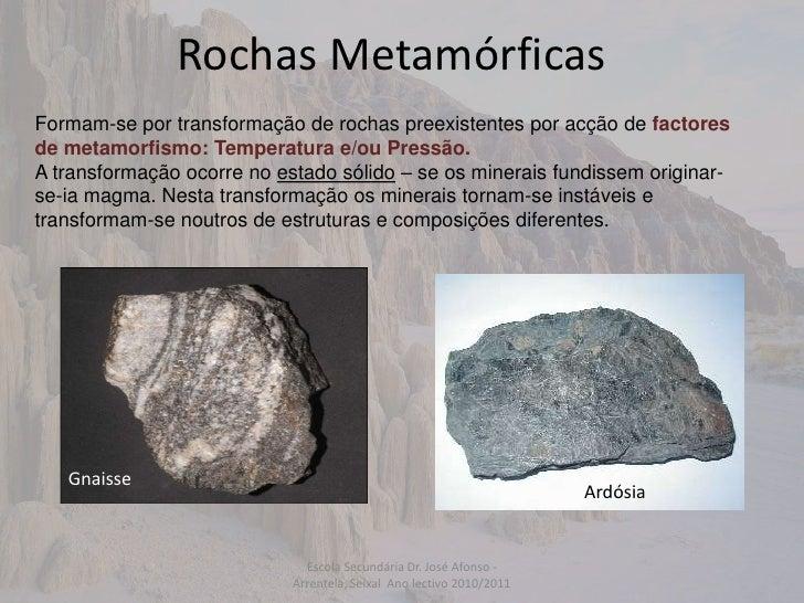 Escola Secundária Dr. José Afonso - Arrentela, Seixal  Ano lectivo 2010/2011<br />Rochas Metamórficas<br />Formam-se por t...