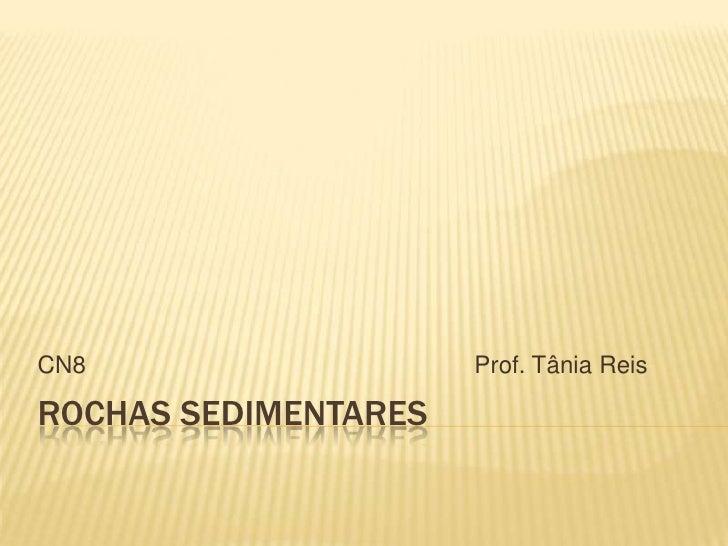 Rochas SEdimentares<br />CN8Prof. Tânia Reis<br />