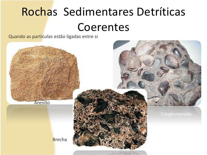 Rochas  Sedimentares Detríticas Coerentes<br />Quando as partículas estão ligadas entre si<br />Arenito<br />Conglomerado<...