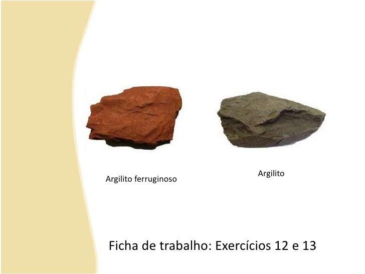 Argilito<br />Argilito ferruginoso<br />Ficha de trabalho: Exercícios 12 e 13<br />