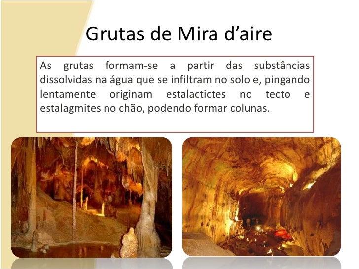 Grutas de Mira d'aire<br />As grutas formam-se a partir das substâncias dissolvidas na água que se infiltram no solo e, pi...