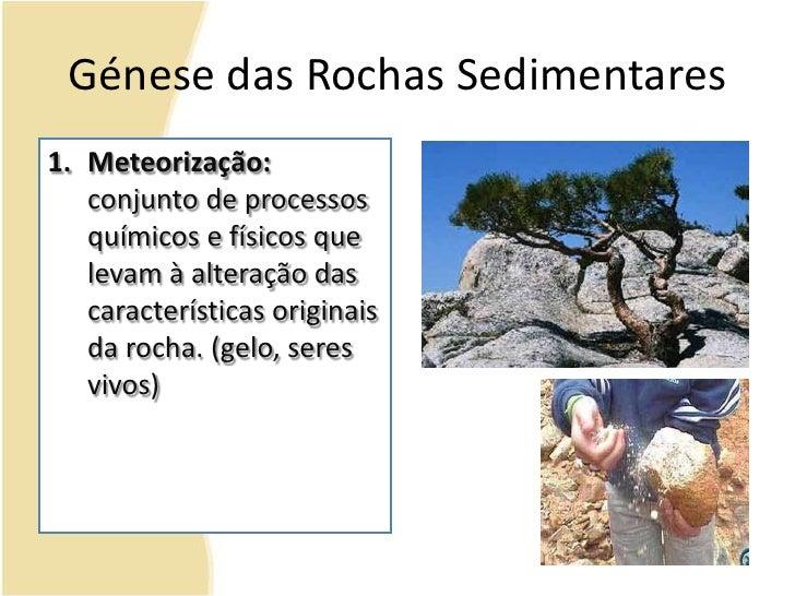 Génese das Rochas Sedimentares<br />Meteorização: conjunto de processos químicos e físicos que levam à alteração das carac...