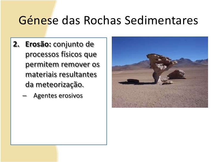 Génese das Rochas Sedimentares<br />Erosão: conjunto de processos físicos que permitem remover os materiais resultantes da...