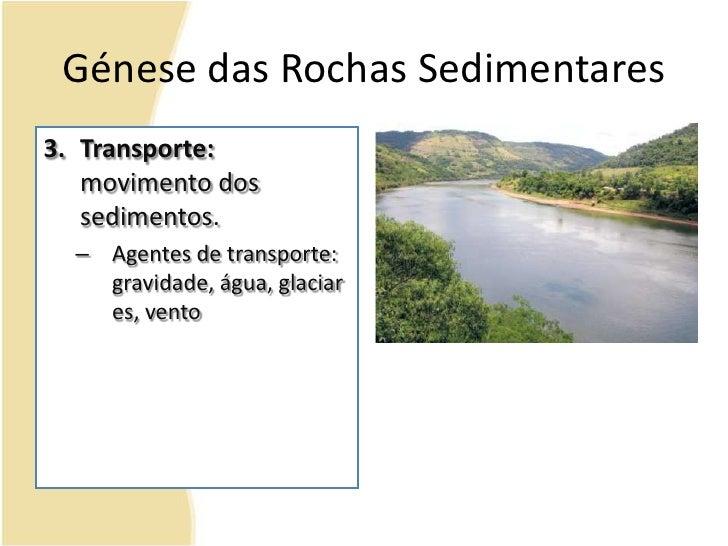 Génese das Rochas Sedimentares<br />Transporte: movimento dos sedimentos.<br />Agentes de transporte: gravidade, água, gla...