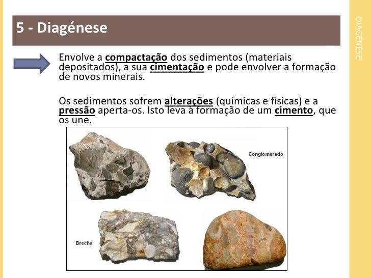 DIAGÉNESE - CIMENTAÇÃO5 – Diagénese: cimentaçãoOcorrem transformaçõesquímicas em algunssedimentos que , emconjunto com alg...