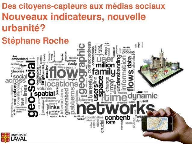 Des citoyens-capteurs aux médias sociaux  Nouveaux indicateurs, nouvelle  urbanité?  Stéphane Roche
