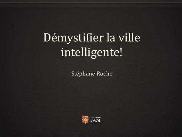 Démystifier la ville intelligente! Stéphane Roche