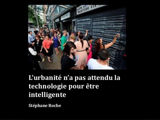 L'urbanité n'a pas attendu la technologie pour être intelligente Stéphane Roche