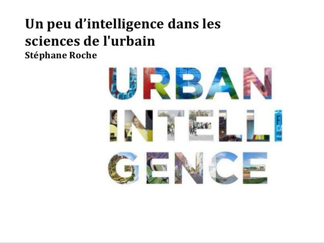 Un peu d'intelligence dans les sciences de l'urbain Stéphane Roche