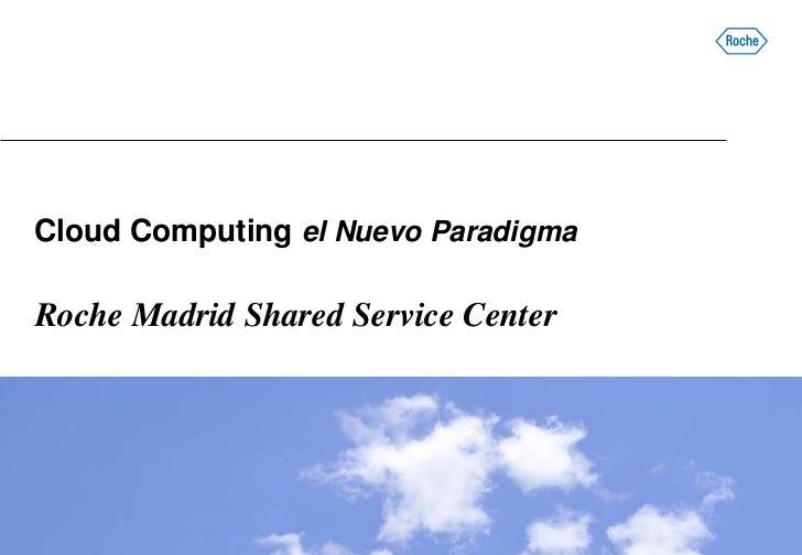 Cloud Computing el Nuevo ParadigmaRoche Madrid Shared Service Center