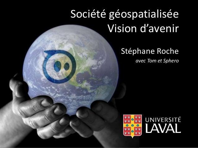 Société géospatialisée  Vision d'avenir  Stéphane Roche  avec Tom et Sphero