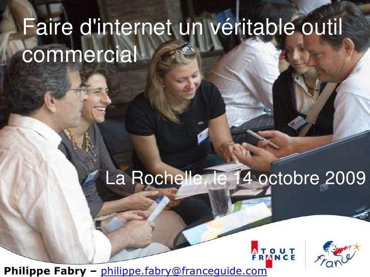 Faire d'internet un véritable outil commercial<br />La Rochelle, le 14 octobre 2009<br />Philippe Fabry – philippe.fa...
