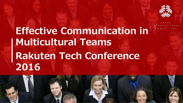 Effective Communication in Multicultural Teams Rakuten Tech Conference 2016