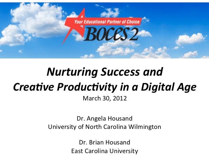 Nurturing(Success(and(Crea0ve(Produc0vity(in(a(Digital(Age                  March&30,&2012                Dr.&Angela&Housa...