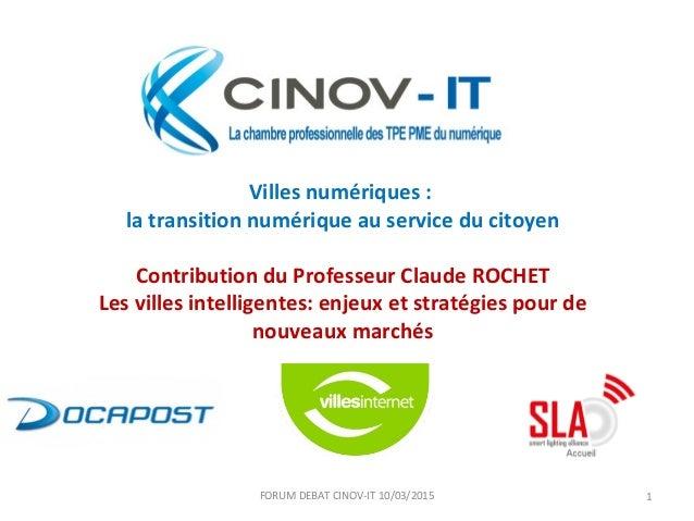 Villes numériques : la transition numérique au service du citoyen Contribution du Professeur Claude ROCHET Les villes inte...