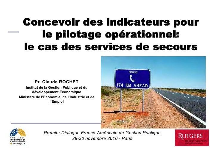 Concevoir des indicateurs pour      le pilotage opérationnel:  le cas des services de secours         Pr. Claude ROCHET   ...