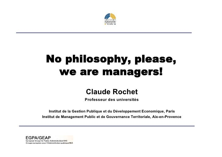 No philosophy, please,   we ar e manager s!                          Claude Rochet                         Professeur des ...