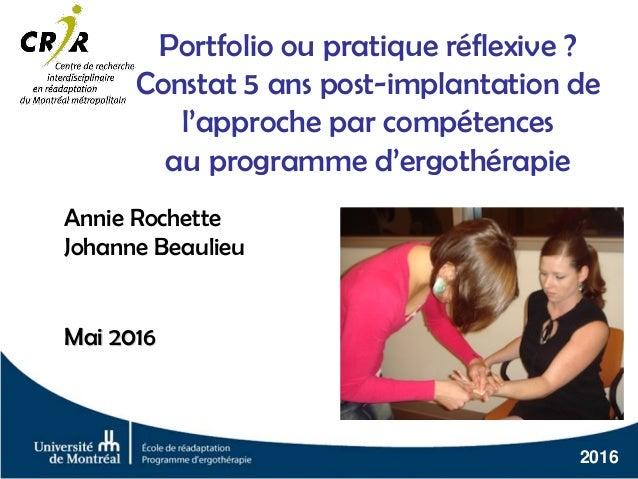 2016 Portfolio ou pratique réflexive ? Constat 5 ans post-implantation de l'approche par compétences au programme d'ergoth...