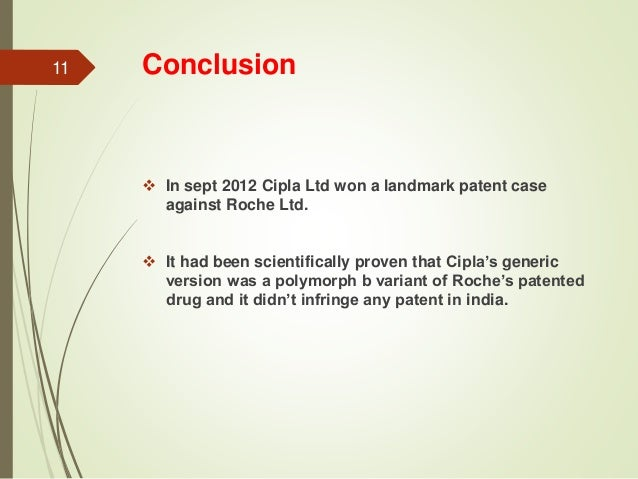 conclusion for cipla While the suit patent covers [eh] (or polymorphs a+b of the same, if cipla's [sic] contention were to be accepted), the rejection of the patent application for polymorph b [in '507] by the indian patent office leads to a direct conclusion that there was a lack of sufficient matter to suggest that polymorph b qualified as a 'new product' for.