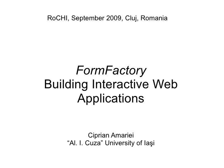 RoCHI, September 2009, Cluj, Romania           FormFactory Building Interactive Web       Applications                Cipr...