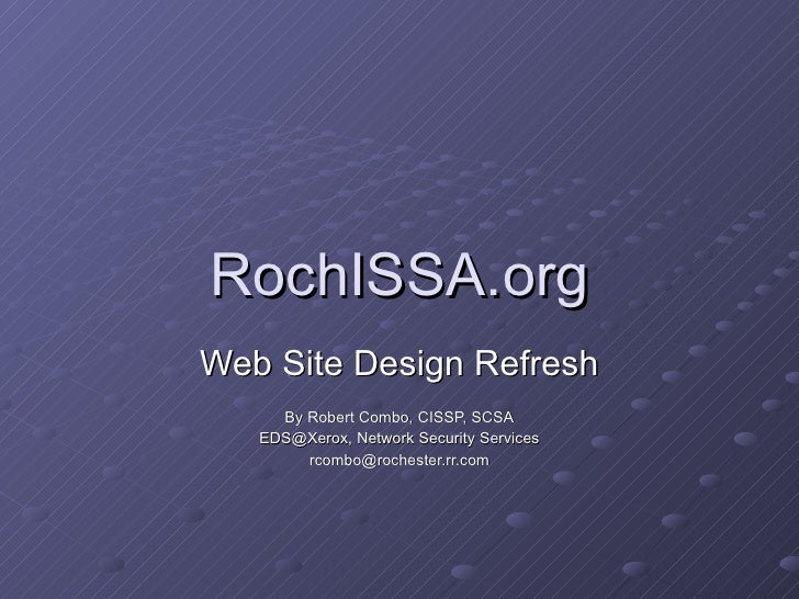RochISSA.org Web Site Design Refresh By Robert Combo, CISSP, SCSA EDS@Xerox, Network Security Services [email_address]