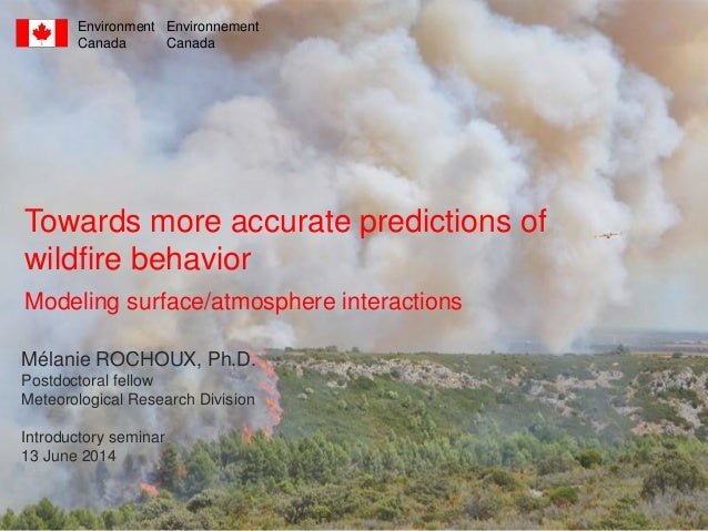 Towards more accurate predictions of wildfire behavior Modeling surface/atmosphere interactions Mélanie ROCHOUX, Ph.D. Pos...