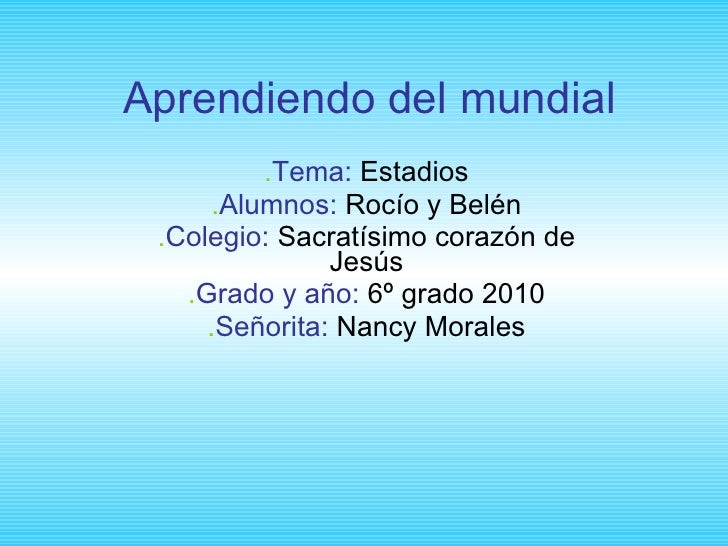 Aprendiendo del mundial . Tema:   Estadios . Alumnos:   Rocío y Belén . Colegio:   Sacratísimo corazón de Jesús . Grado y ...