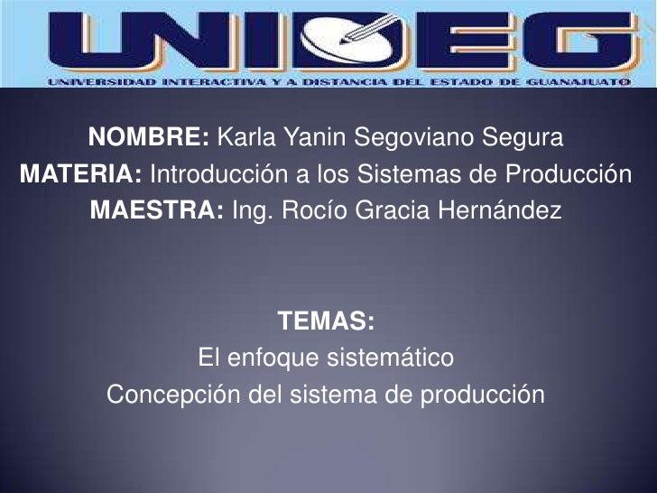 NOMBRE: Karla Yanin Segoviano Segura<br />MATERIA: Introducción a los Sistemas de Producción<br />MAESTRA: Ing. Rocío Grac...